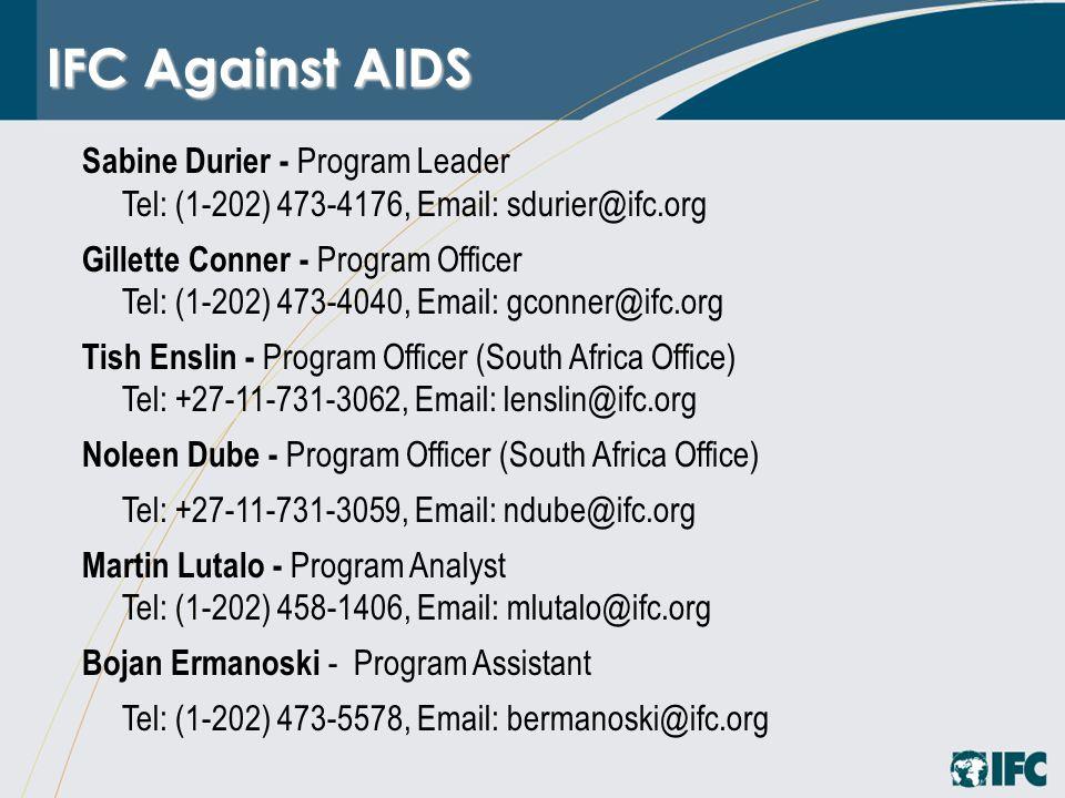 IFC Against AIDS Sabine Durier - Program Leader Tel: (1-202) 473-4176, Email: sdurier@ifc.org Gillette Conner - Program Officer Tel: (1-202) 473-4040,