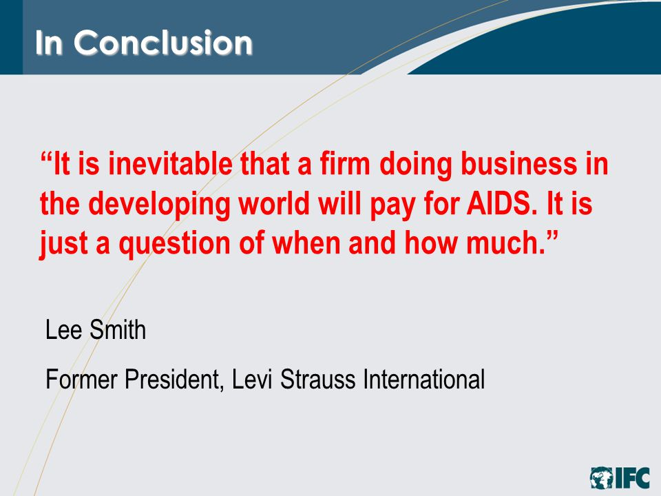 """""""It is inevitable that a firm doing business in the developing world will pay for AIDS. It is just a question of when and how much."""" Lee Smith Former"""