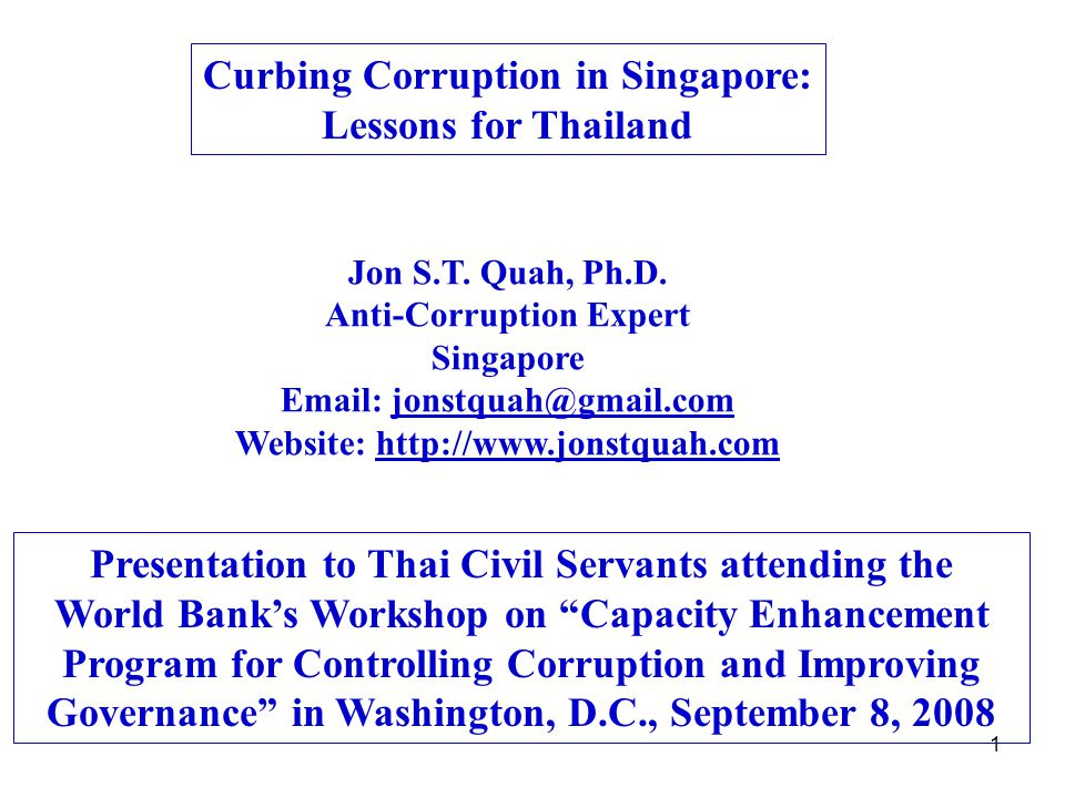 1 Curbing Corruption in Singapore: Lessons for Thailand Jon S.T.