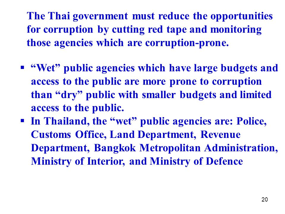 20 The Thai government must reduce the opportunities for corruption by cutting red tape and monitoring those agencies which are corruption-prone.