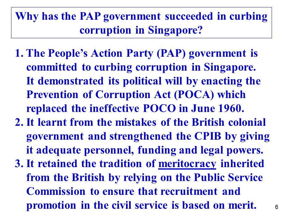 6 Why has the PAP government succeeded in curbing corruption in Singapore.