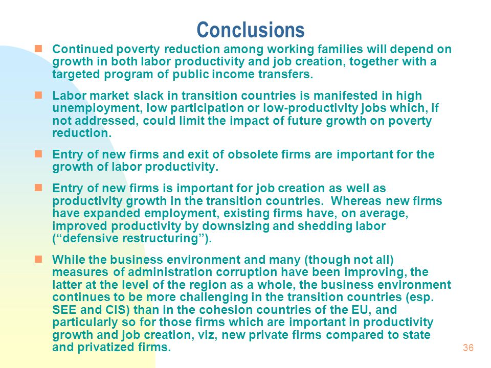 36 Conclusions nContinued poverty reduction among working families will depend on growth in both labor productivity and job creation, together with a targeted program of public income transfers.