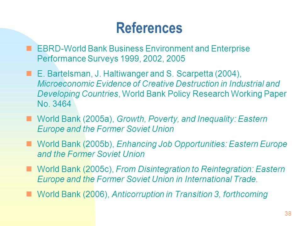 38 References nEBRD-World Bank Business Environment and Enterprise Performance Surveys 1999, 2002, 2005 nE. Bartelsman, J. Haltiwanger and S. Scarpett