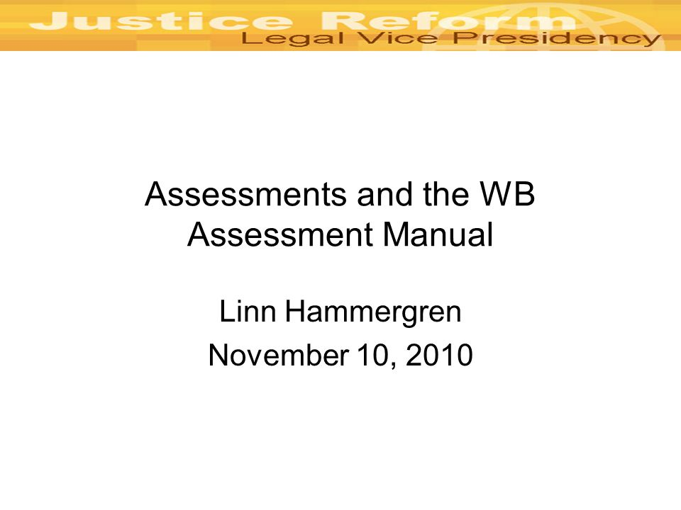 Assessments and the WB Assessment Manual Linn Hammergren November 10, 2010