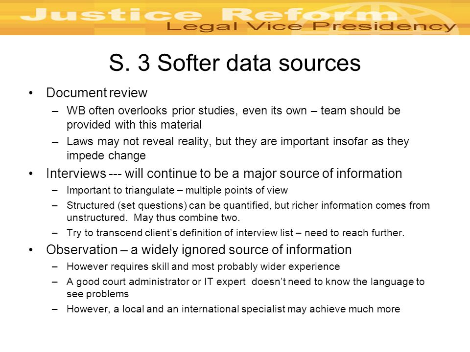 S. 3 Softer data sources Document review –WB often overlooks prior studies, even its own – team should be provided with this material –Laws may not re