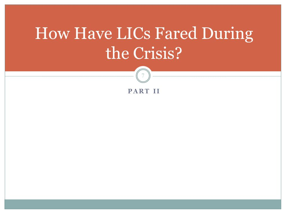 PART II 7 How Have LICs Fared During the Crisis?