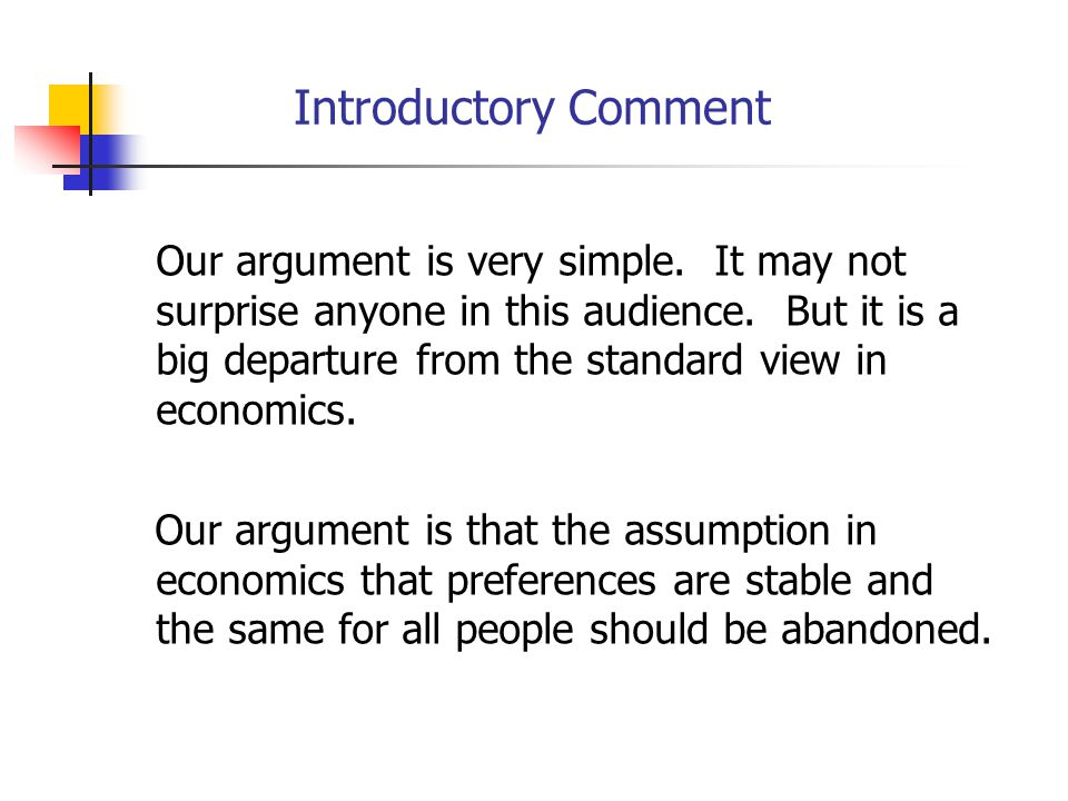 Introductory Comment Our argument is very simple. It may not surprise anyone in this audience.