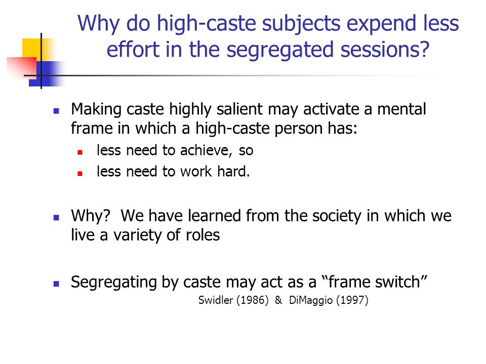 Why do high-caste subjects expend less effort in the segregated sessions.