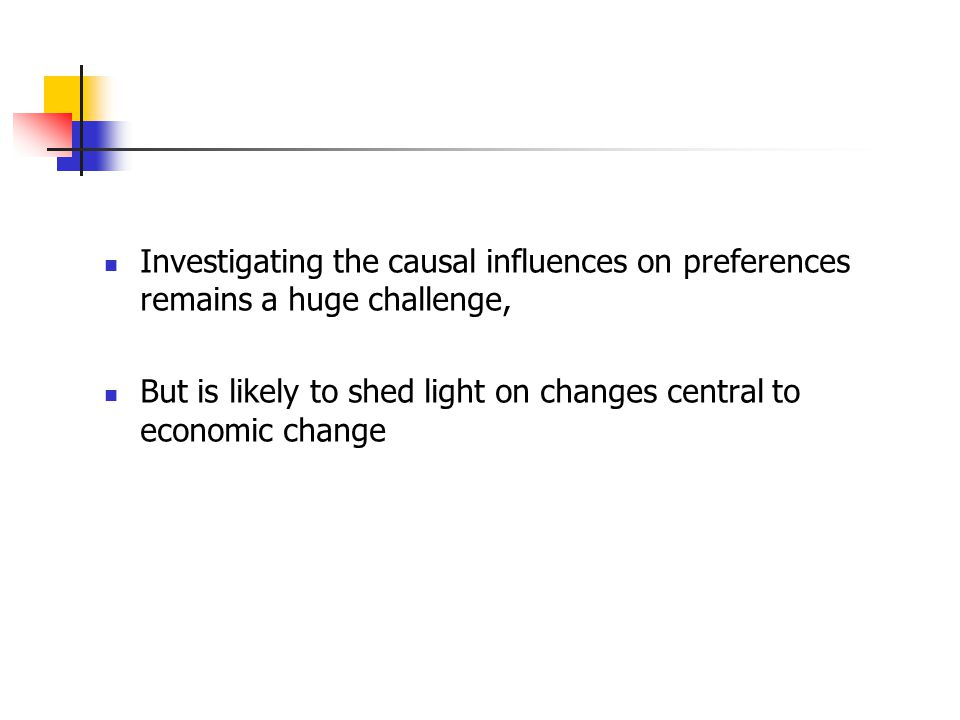 Investigating the causal influences on preferences remains a huge challenge, But is likely to shed light on changes central to economic change