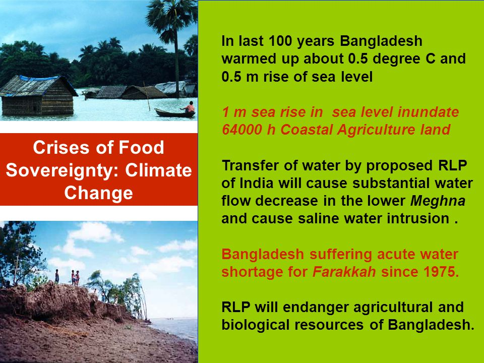 In last 100 years Bangladesh warmed up about 0.5 degree C and 0.5 m rise of sea level 1 m sea rise in sea level inundate 64000 h Coastal Agriculture l