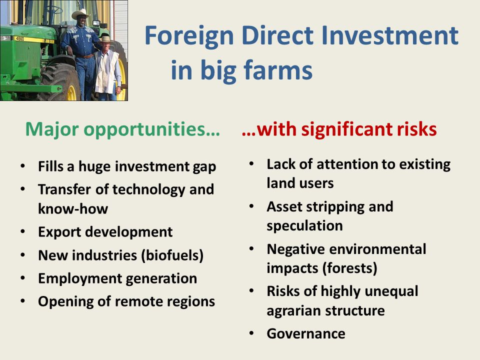 Foreign Direct Investment in big farms Major opportunities……with significant risks Fills a huge investment gap Transfer of technology and know-how Exp