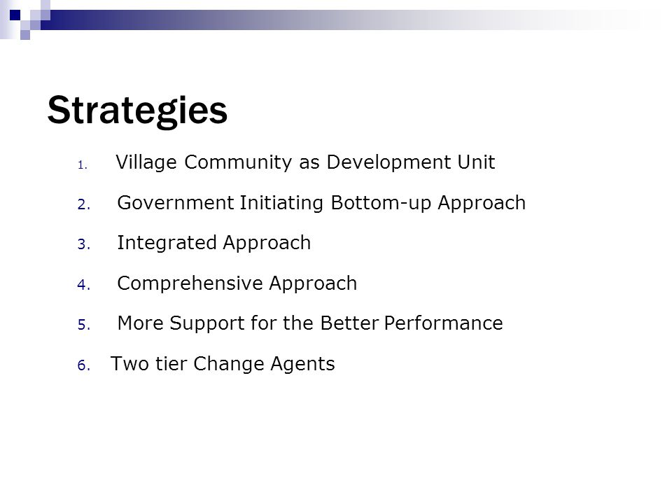 Strategies 1. Village Community as Development Unit 2. Government Initiating Bottom-up Approach 3. Integrated Approach 4. Comprehensive Approach 5. Mo