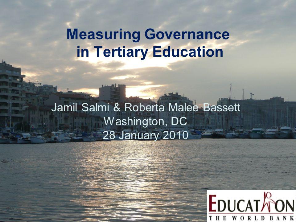 Measuring Governance in Tertiary Education Jamil Salmi & Roberta Malee Bassett Washington, DC 28 January 2010