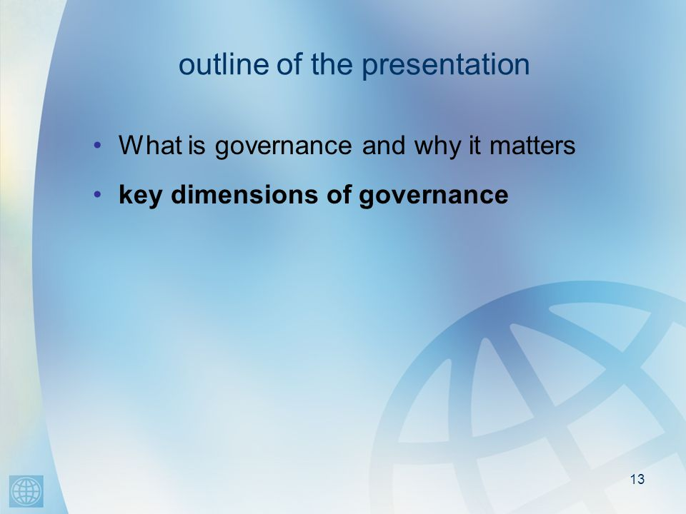 13 outline of the presentation What is governance and why it matters key dimensions of governance