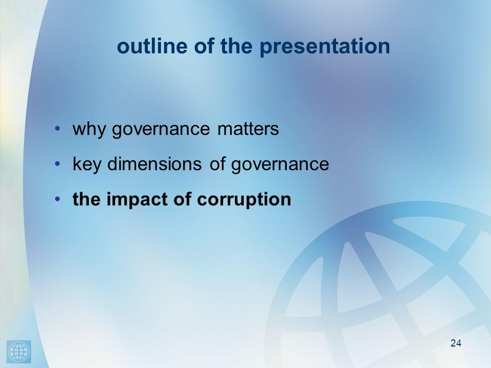 24 outline of the presentation why governance matters key dimensions of governance the impact of corruption
