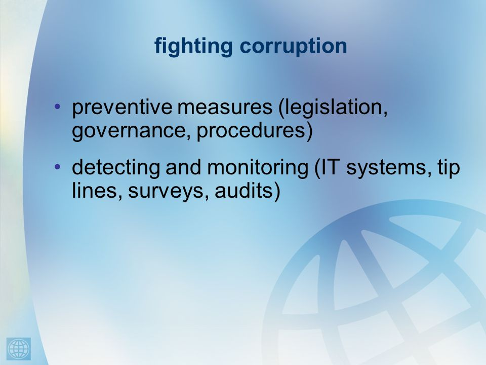 fighting corruption preventive measures (legislation, governance, procedures) detecting and monitoring (IT systems, tip lines, surveys, audits)