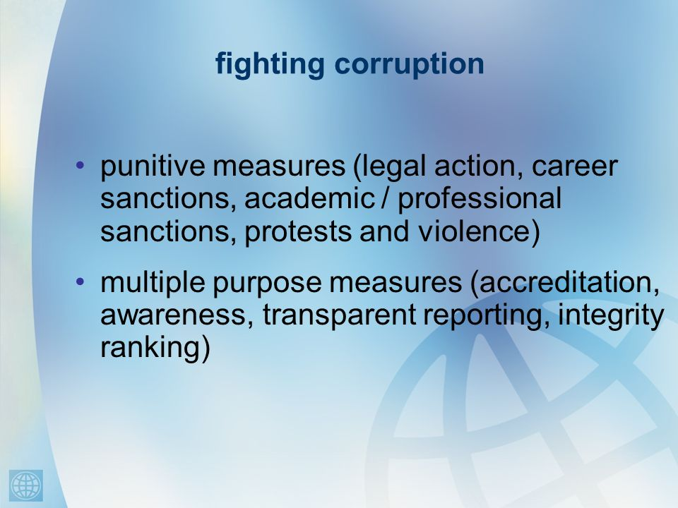 fighting corruption punitive measures (legal action, career sanctions, academic / professional sanctions, protests and violence) multiple purpose measures (accreditation, awareness, transparent reporting, integrity ranking)