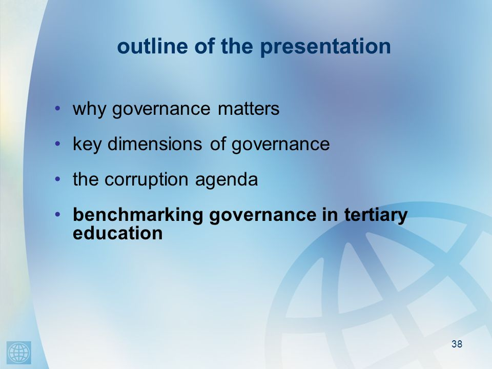 38 outline of the presentation why governance matters key dimensions of governance the corruption agenda benchmarking governance in tertiary education