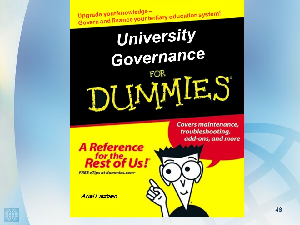 46 University Governance Upgrade your knowledge – Govern and finance your tertiary education system.