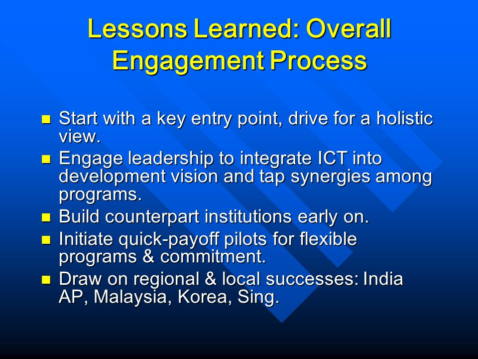 Lessons Learned: Overall Engagement Process Start with a key entry point, drive for a holistic view. Start with a key entry point, drive for a holisti