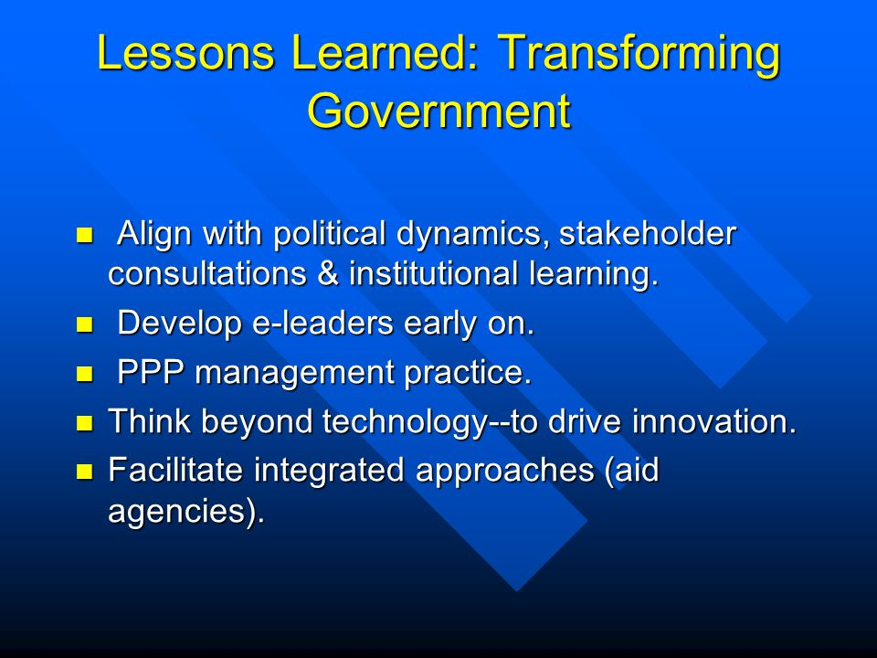 Lessons Learned: e- Development Approach Balance short and long term aims: focus, pilot, sequence, adjust.