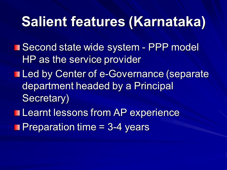 Salient features (Karnataka) Second state wide system - PPP model HP as the service provider Led by Center of e-Governance (separate department headed