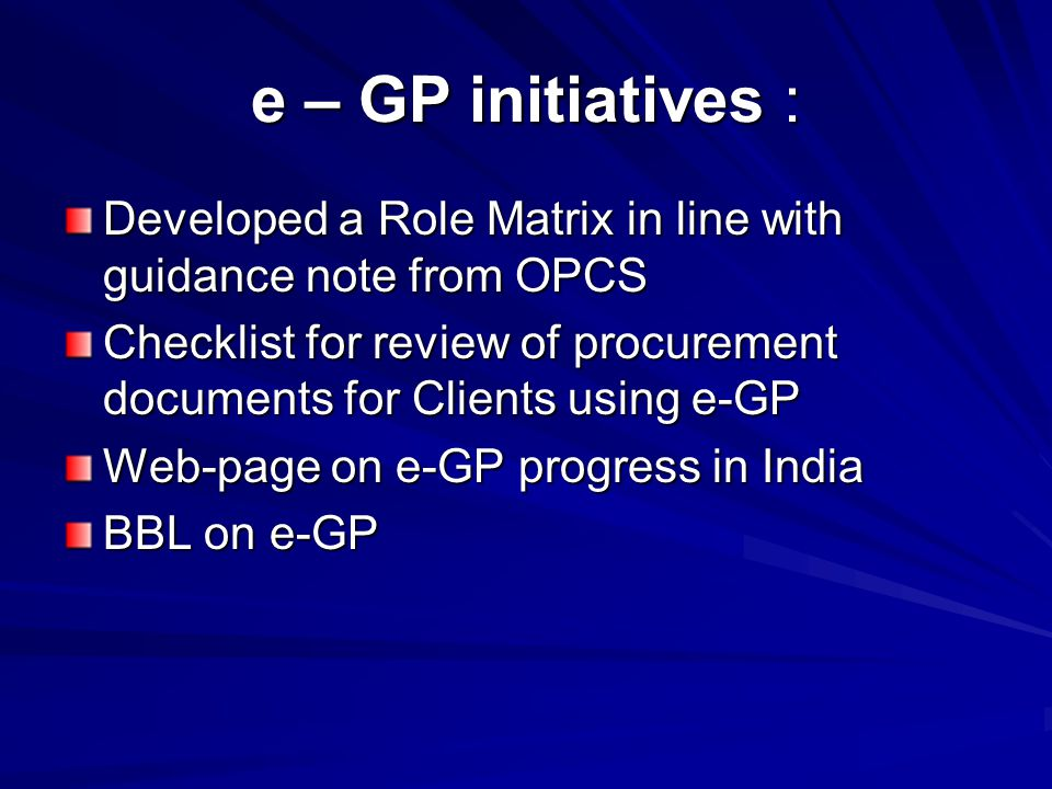 e – GP initiatives : Developed a Role Matrix in line with guidance note from OPCS Checklist for review of procurement documents for Clients using e-GP