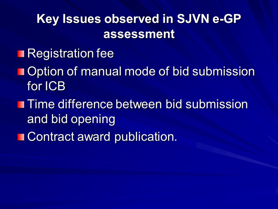 Key Issues observed in SJVN e-GP assessment Registration fee Option of manual mode of bid submission for ICB Time difference between bid submission an
