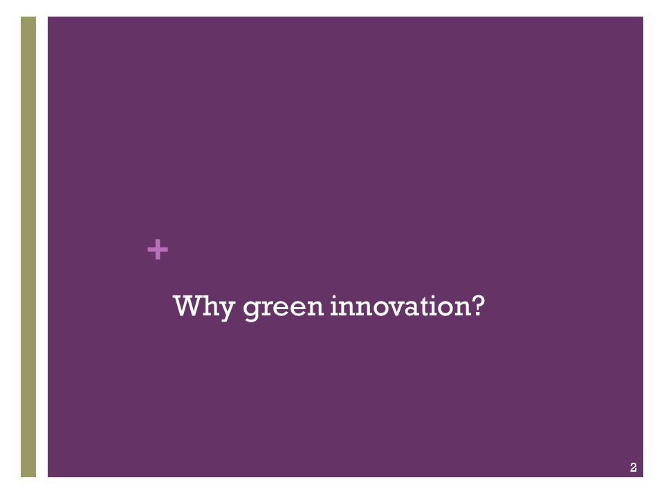 + Why green innovation? 2