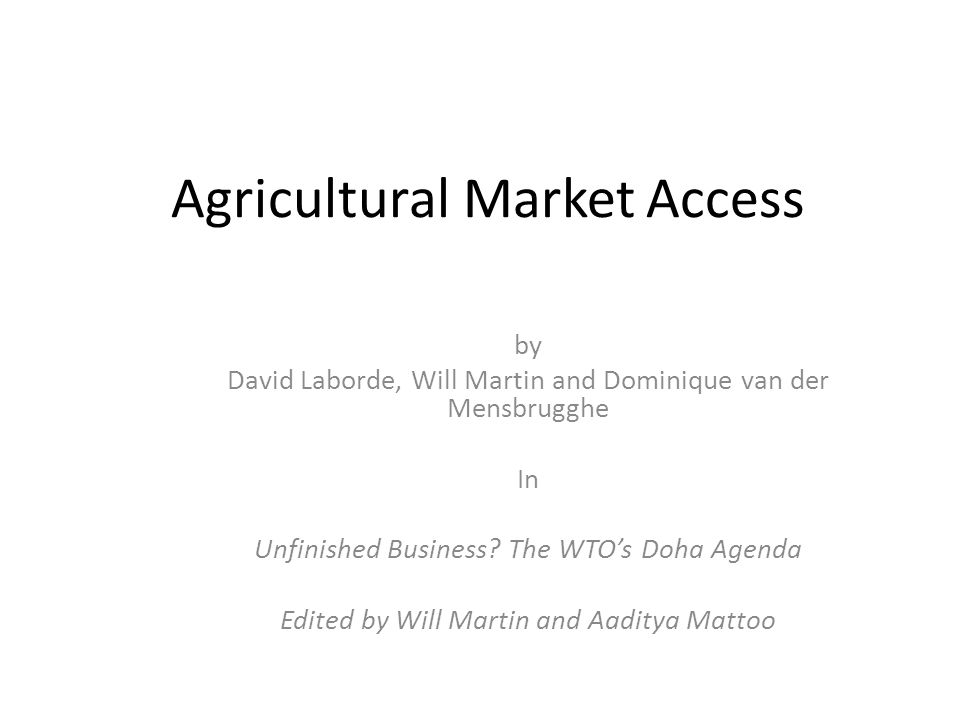 Agricultural Market Access by David Laborde, Will Martin and Dominique van der Mensbrugghe In Unfinished Business.