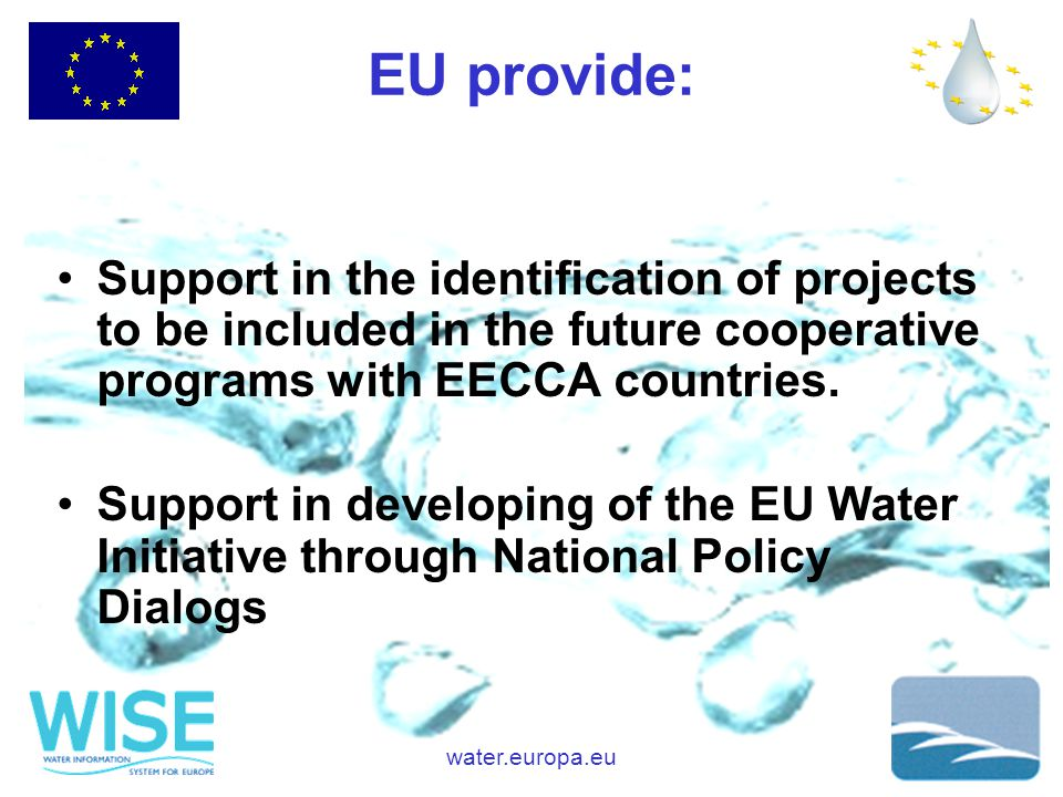 water.europa.eu EU provide: Support in the identification of projects to be included in the future cooperative programs with EECCA countries.