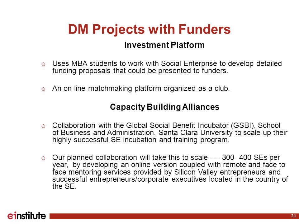 DM Projects with Funders Investment Platform o Uses MBA students to work with Social Enterprise to develop detailed funding proposals that could be presented to funders.