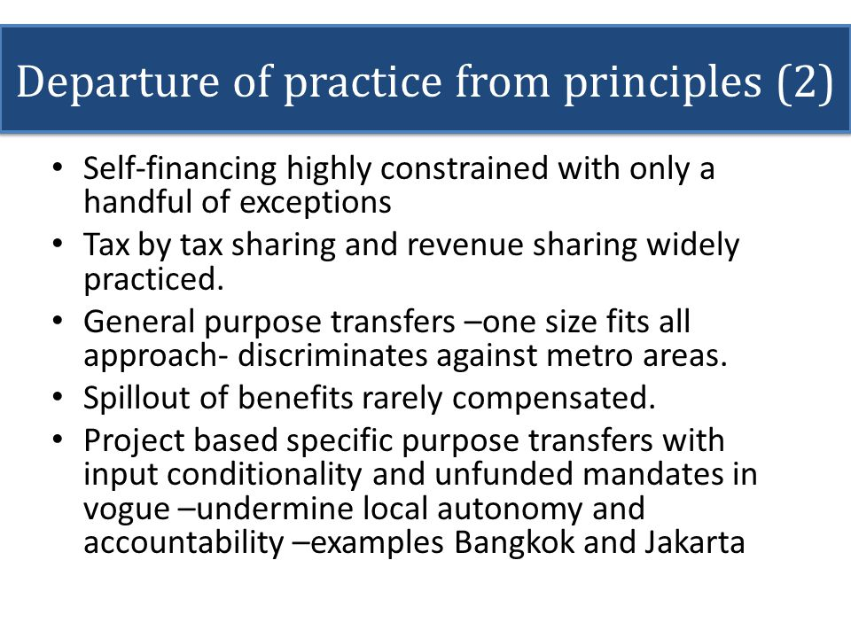 Departure of practice from principles (2) Self-financing highly constrained with only a handful of exceptions Tax by tax sharing and revenue sharing w