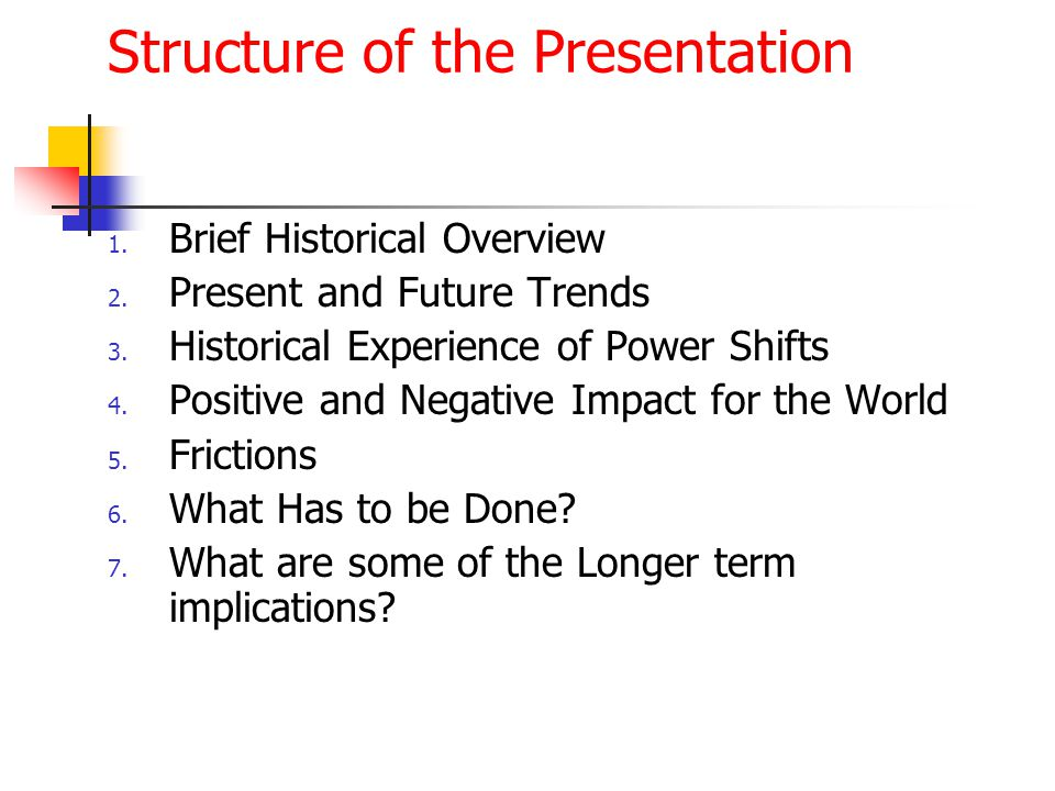 Structure of the Presentation 1. Brief Historical Overview 2. Present and Future Trends 3. Historical Experience of Power Shifts 4. Positive and Negat
