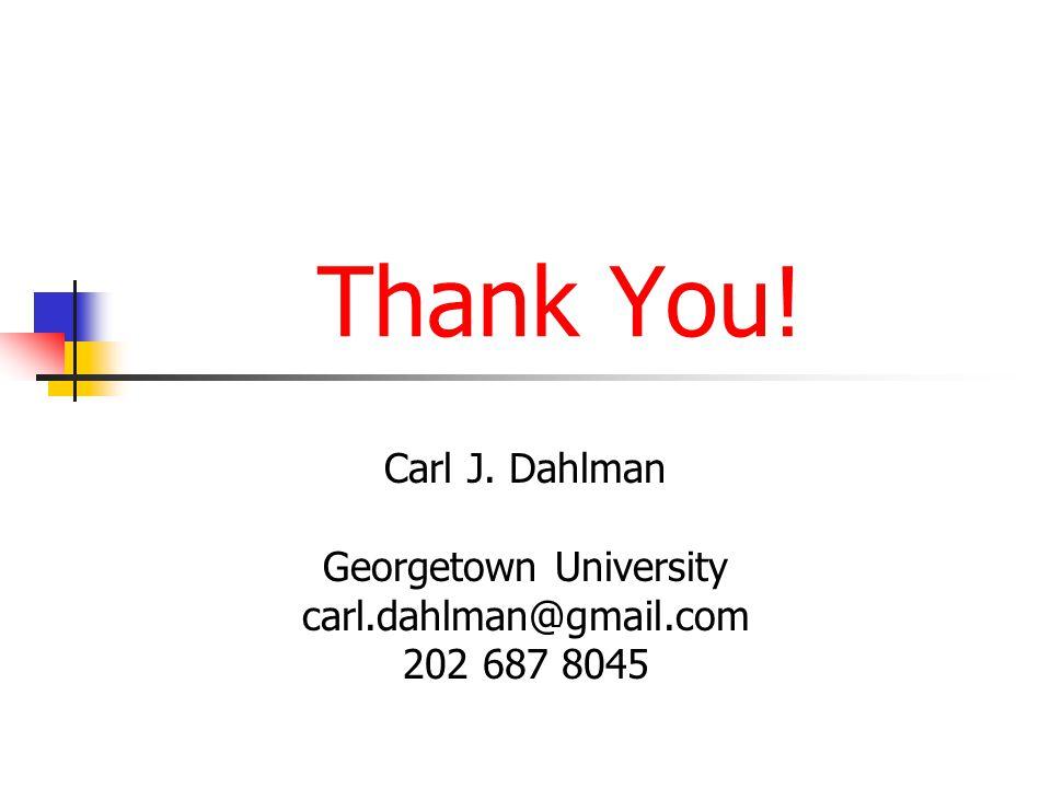 Thank You! Carl J. Dahlman Georgetown University carl.dahlman@gmail.com 202 687 8045