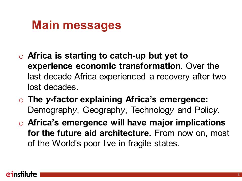Main messages o Africa is starting to catch-up but yet to experience economic transformation.