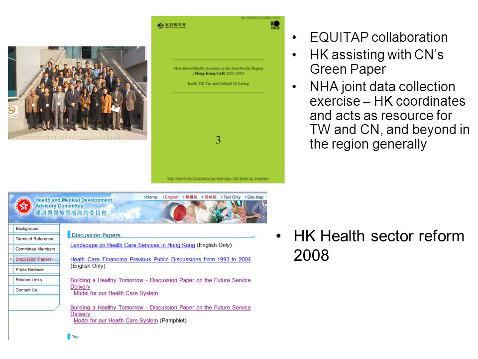 EQUITAP collaboration HK assisting with CN's Green Paper NHA joint data collection exercise – HK coordinates and acts as resource for TW and CN, and beyond in the region generally HK Health sector reform 2008