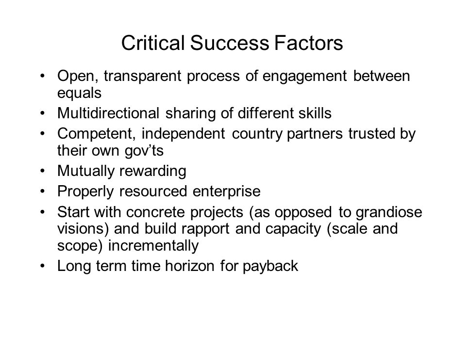 Critical Success Factors Open, transparent process of engagement between equals Multidirectional sharing of different skills Competent, independent co