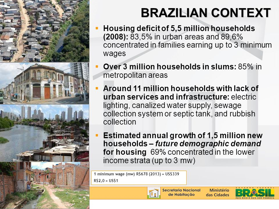  45,000 families benefited  US$ 541 million investment  45 communities served  5.340 new houses Environmental recovery Sanitation, drinking water, paving, storm water drainage and house improvements PAC – SLUM UPGRADING DAMS BILLINGS AND GUARAPIRANGA – SÃO PAULO/SP