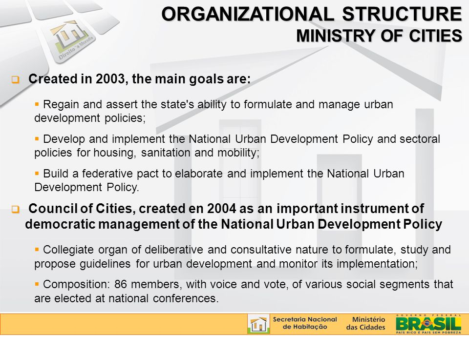   Created in 2003, the main goals are:  Regain and assert the state's ability to formulate and manage urban development policies;  Develop and imp