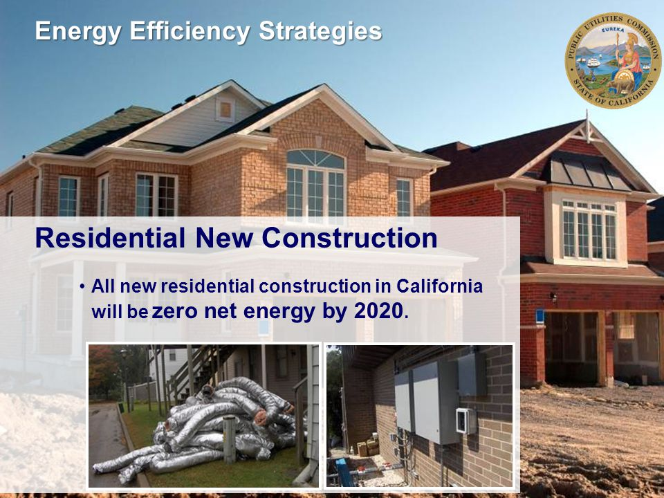 All new residential construction in California will be zero net energy by 2020.
