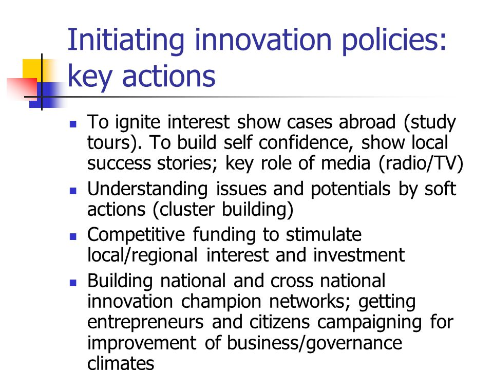 Initiating innovation policies: key actions To ignite interest show cases abroad (study tours).