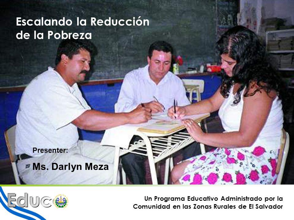1 Escalando la Reducción de la Pobreza Un Programa Educativo Administrado por la Comunidad en las Zonas Rurales de El Salvador Presenter: Ms.