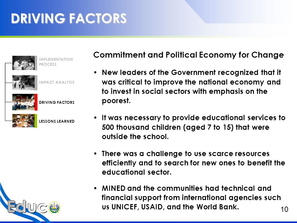 DRIVING FACTORS Commitment and Political Economy for Change New leaders of the Government recognized that it was critical to improve the national economy and to invest in social sectors with emphasis on the poorest.