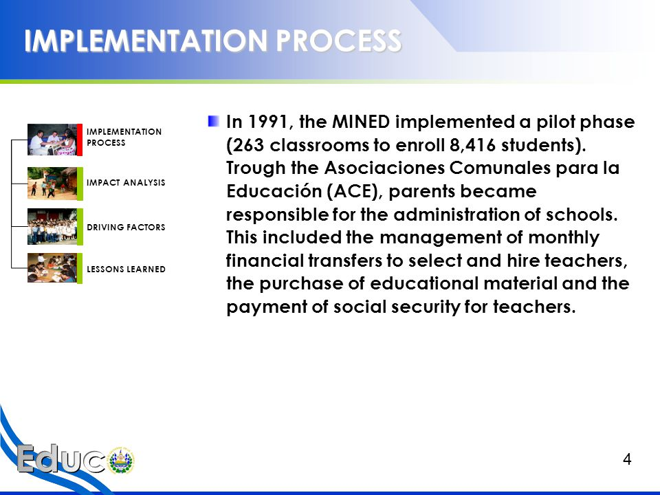 IMPLEMENTATION PROCESS In 1991, the MINED implemented a pilot phase (263 classrooms to enroll 8,416 students).
