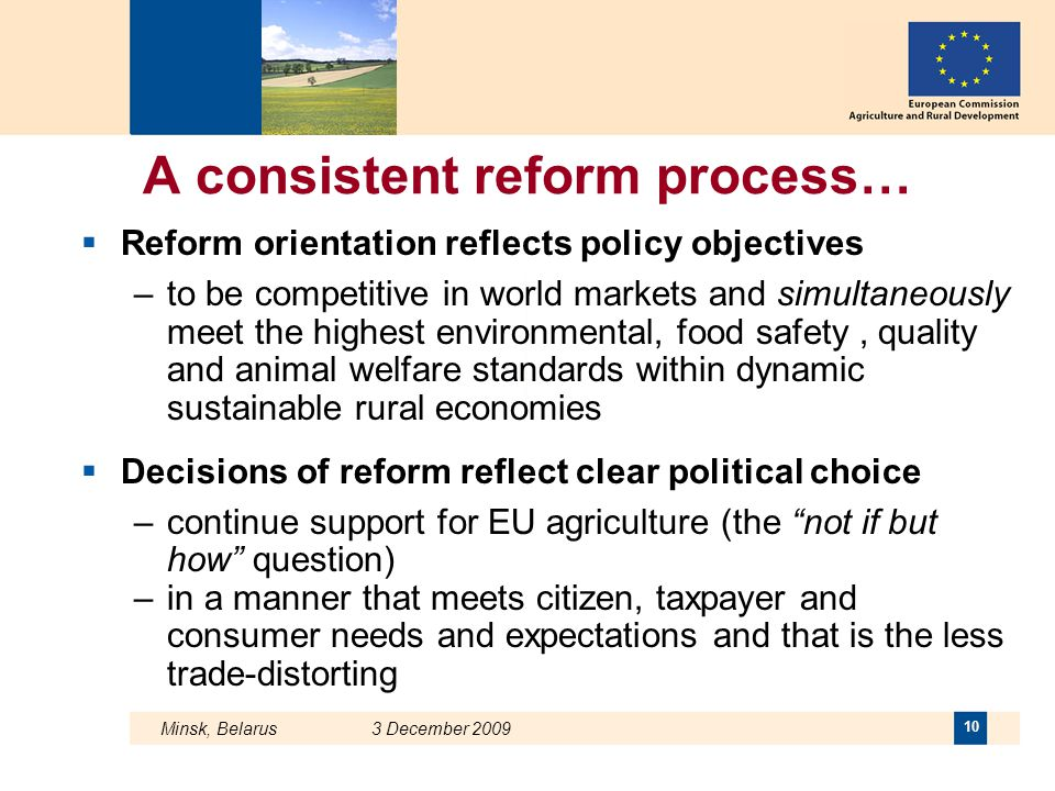 Minsk, Belarus 3 December 2009 10 A consistent reform process…  Reform orientation reflects policy objectives –to be competitive in world markets and