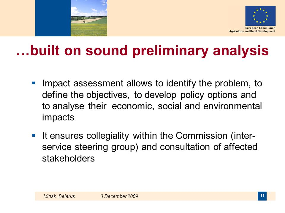 Minsk, Belarus 3 December 2009 11 …built on sound preliminary analysis  Impact assessment allows to identify the problem, to define the objectives, t