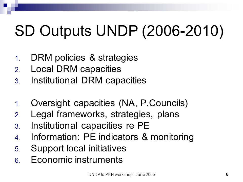 UNDP to PEN workshop - June 200517 Pre-PEP Activities (d) O3.1: MONRE capacity to coordinate donor support within a programmatic framework strengthened Support to ISG-E and TAG 2 UNDP not funding, but participates actively.