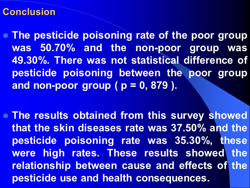 Conclusion The pesticide poisoning rate of the poor group was 50.70% and the non-poor group was 49.30%.