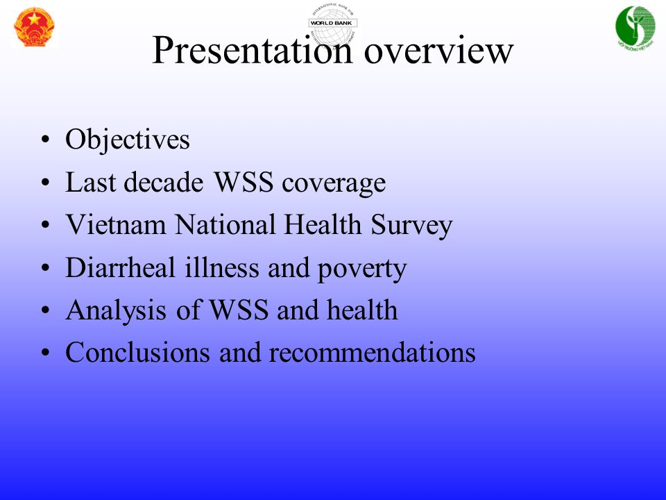Presentation overview Objectives Last decade WSS coverage Vietnam National Health Survey Diarrheal illness and poverty Analysis of WSS and health Conc